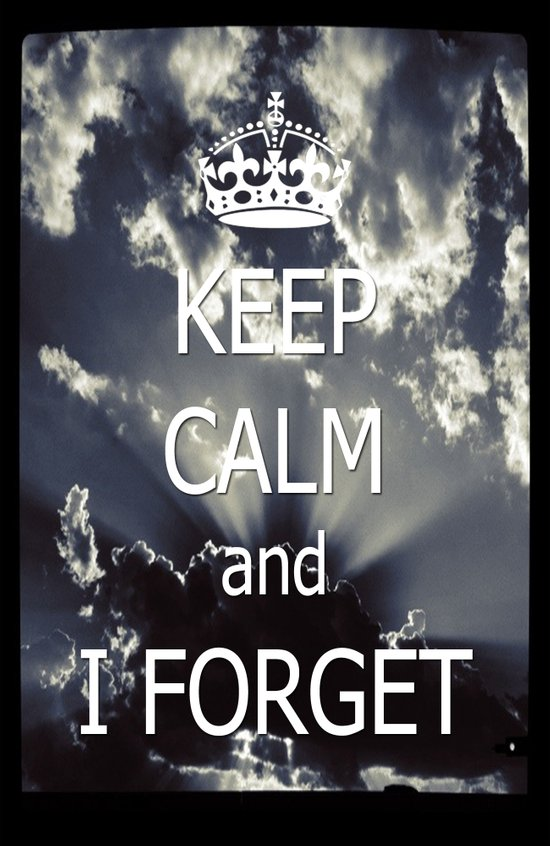 Keep Calm and I forget... Art Print
