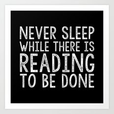 Never Sleep While There Is Reading To Be Done - Black and White (Inverted) Art Print