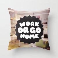 Work Or Go Home Throw Pillow