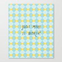 Just Make It Worth Canvas Print