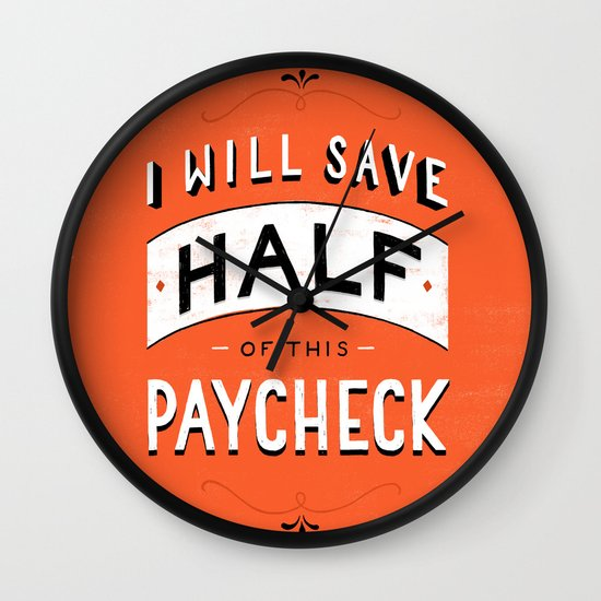 I'll Save Half of This Paycheck Wall Clock