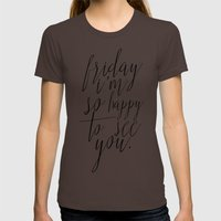 Friday, I'm So Happy To … Womens Fitted Tee Brown SMALL