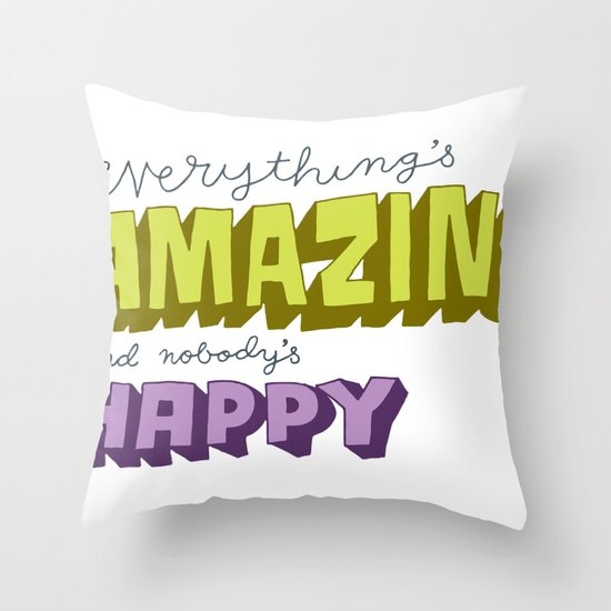 Everything's Amazing and Nobody's Happy Throw Pillow