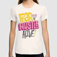Fear keeps the Hustle Alive Womens Fitted Tee Natural SMALL