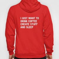I just want to drink coffee create stuff and sleep Hoody