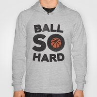 Ball So Hard Hoody