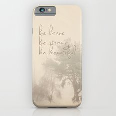 be brave ... be strong ... be beautiful!  Slim Case iPhone 6s
