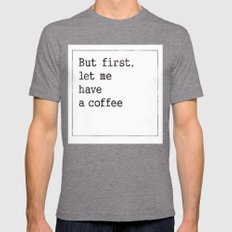 Let Me Have A Coffee Mens Fitted Tee Tri-Grey SMALL