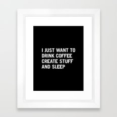 I just want to drink coffee create stuff and sleep Framed Art Print