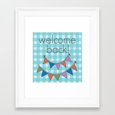 Welcome back! Framed Art Print