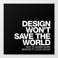 DESIGN WON'T SAVE THE WO… Canvas Print