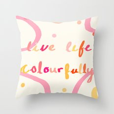 live life colourfully Throw Pillow