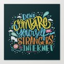DON'T COMPARE YOURSELF TO STRANGERS ON THE INTERNET Canvas Print