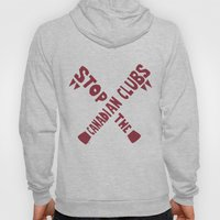 Stop the Canadian Clubs Hoody