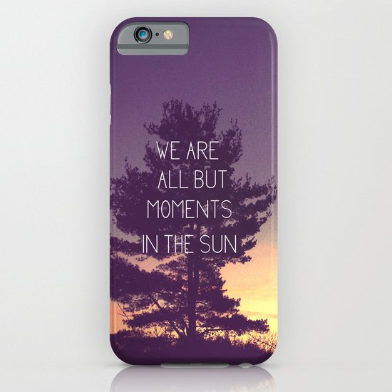 We Are All But Moments in the Sun iPhone & iPod Case