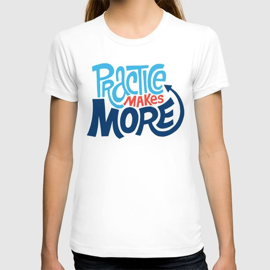 Practice Makes More Practice T-shirt