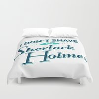 I Don't Shave For Sherlo… Duvet Cover