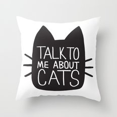 Talk to Me About Cats Throw Pillow