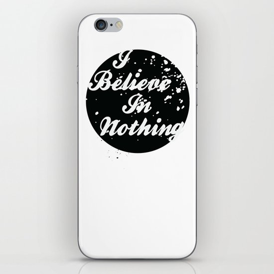 I Believe  In Nothing iPhone & iPod Skin