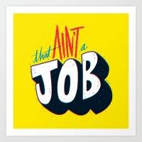 That Ain't A Job. Art Print