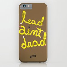 Lead Ain't Dead iPhone 6 Slim Case