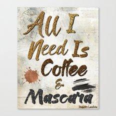 All I Need Is Coffee & Mascara Canvas Print