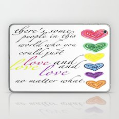 therere some people in this world who you could just love and love and love no matter what  Laptop & iPad Skin