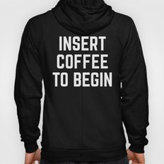 Insert Coffee Funny Quote Hoody