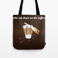 Gotta Cut Down On The Ca… Tote Bag