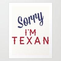 Sorry, I'm Texan Art Print