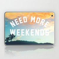 NEED MORE WEEKENDS Laptop & iPad Skin