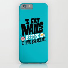 I Eat Nails BEFORE Breakfast iPhone 6s Slim Case