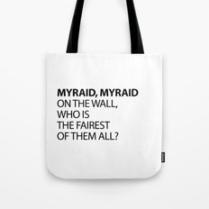 MYRAID, MYRAID  ON THE WALL,  WHO IS THE FAIREST OF THEM ALL? Tote Bag