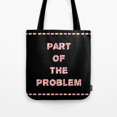 You're Part of The Problem Tote Bag