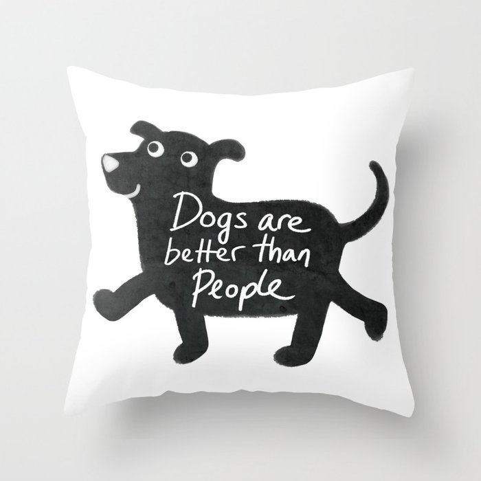 Dogs are better than people throw pillow by cassandra for Better than my pillow