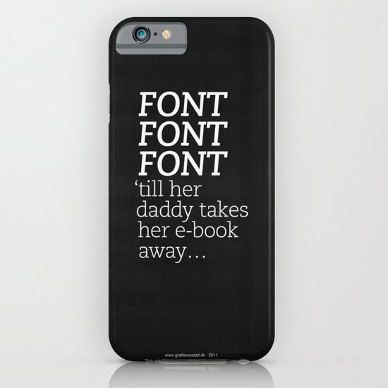 Font Font Font 'till her daddy takes her e-book away iPhone & iPod Case