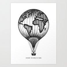 EXPLORE. THE WORLD IS YO… Art Print
