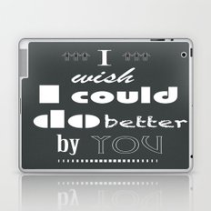I Wish I Could Do Better By You Laptop & iPad Skin