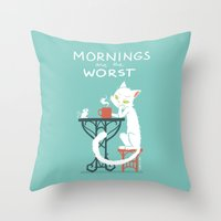 Mornings are the worst Throw Pillow