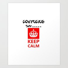 Confucius say.....Keep calm   Art Print