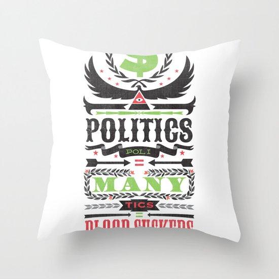 Politics = Many Blood Suckers Throw Pillow