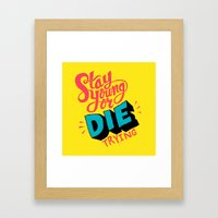 Stay Young or Die Trying Framed Art Print