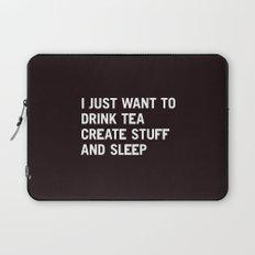 I just want to drink tea create stuff and sleep Laptop Sleeve