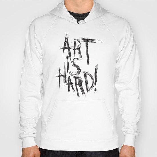 ART IS HARD! Hoody