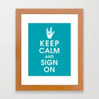 Keep Calm and Sign On Framed Art Print