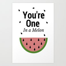 you're one in a melon Art Print
