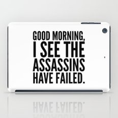 Good morning, I see the assassins have failed. iPad Case
