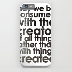 MAY WE BE CONSUMED WITH THE CREATOR OF ALL THINGS RATHER THAN WITH THINGS CREATED (Romans 1:25) Slim Case iPhone 6s