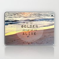 We Are Golden Because We Are Alive Laptop & iPad Skin