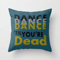 Dance Until You're Dead … Throw Pillow